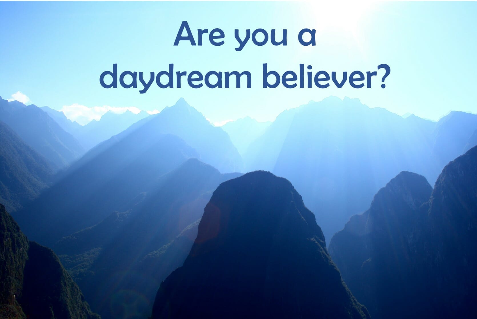 ARE YOU A DAYDREAM BELIEVER?